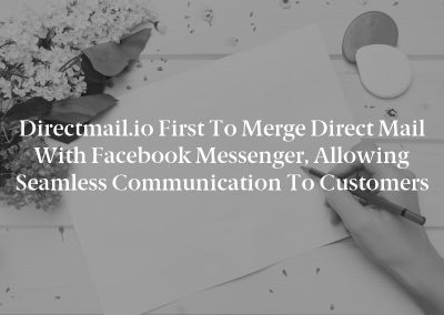 Directmail.io First to Merge Direct Mail with Facebook Messenger, Allowing Seamless Communication to Customers