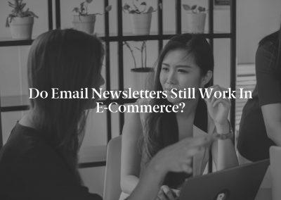 Do Email Newsletters Still Work in E-Commerce?