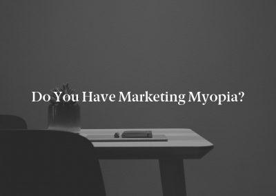 Do You Have Marketing Myopia?