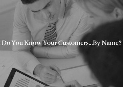 Do You Know Your Customers…By Name?