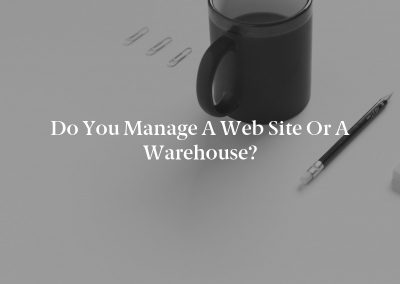 Do You Manage a Web Site or a Warehouse?