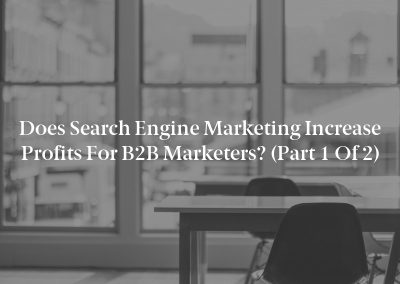 Does Search Engine Marketing Increase Profits for B2B Marketers? (Part 1 of 2)