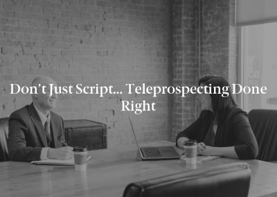 Don't Just Script… Teleprospecting Done Right