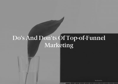 Do's and Don'ts of Top-of-Funnel Marketing