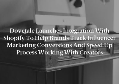 Dovetale Launches Integration With Shopify to Help Brands Track Influencer Marketing Conversions and Speed Up Process Working With Creators