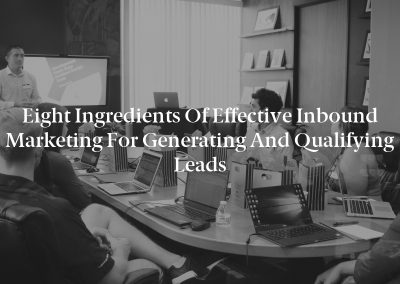Eight Ingredients of Effective Inbound Marketing for Generating and Qualifying Leads