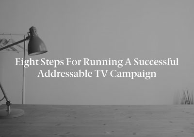 Eight Steps for Running a Successful Addressable TV Campaign