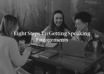 Eight Steps to Getting Speaking Engagements