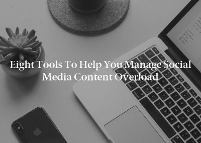 Eight Tools to Help You Manage Social Media Content Overload