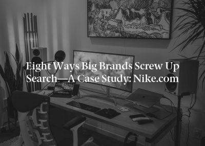 Eight ways Big Brands Screw up Search—A Case Study: Nike.com