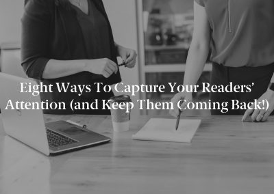 Eight Ways to Capture Your Readers' Attention (and Keep Them Coming Back!)