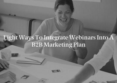 Eight Ways to Integrate Webinars Into a B2B Marketing Plan