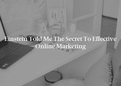 Einstein Told Me the Secret to Effective Online Marketing