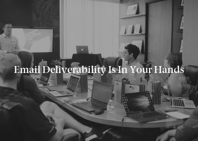 Email Deliverability Is in Your Hands
