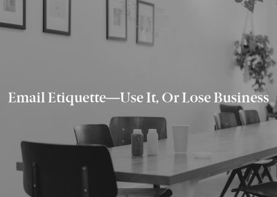 Email Etiquette—Use It, or Lose Business