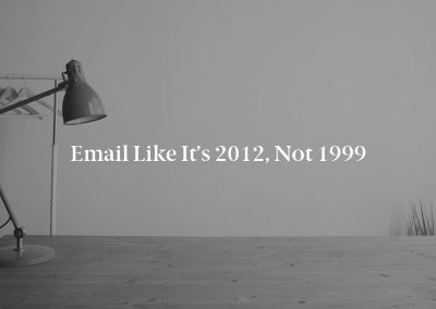 Email Like It's 2012, Not 1999