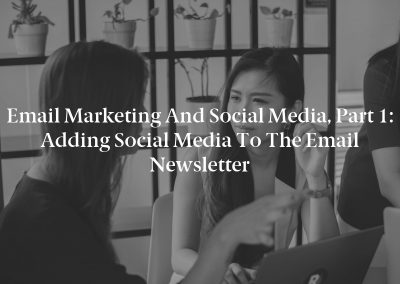 Email Marketing and Social Media, Part 1: Adding Social Media to the Email Newsletter