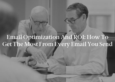 Email Optimization and ROI: How to Get the Most From Every Email You Send