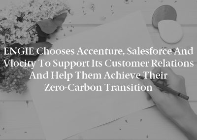 ENGIE Chooses Accenture, Salesforce and Vlocity to Support its Customer Relations and Help Them Achieve Their Zero-Carbon Transition