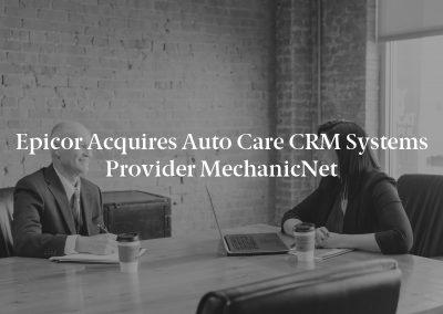 Epicor Acquires Auto Care CRM Systems Provider MechanicNet
