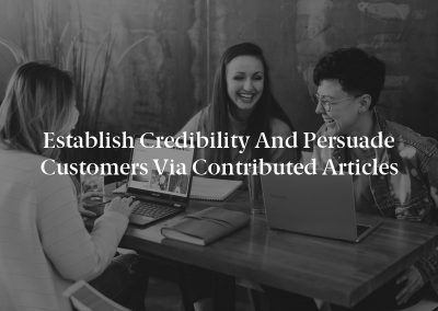 Establish Credibility and Persuade Customers via Contributed Articles