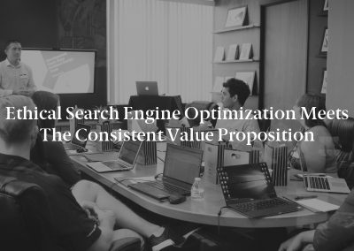 Ethical Search Engine Optimization Meets the Consistent Value Proposition