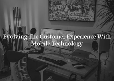 Evolving the Customer Experience With Mobile Technology