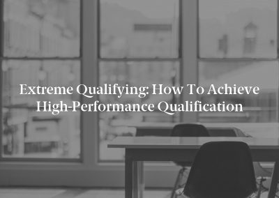 Extreme Qualifying: How to Achieve High-Performance Qualification