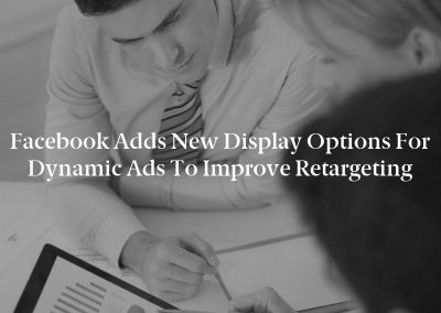 Facebook Adds New Display Options for Dynamic Ads to Improve Retargeting