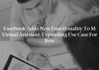 Facebook Adds New Functionality to M Virtual Assistant, Expanding Use Case for Bots