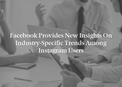 Facebook Provides New Insights on Industry-Specific Trends Among Instagram Users
