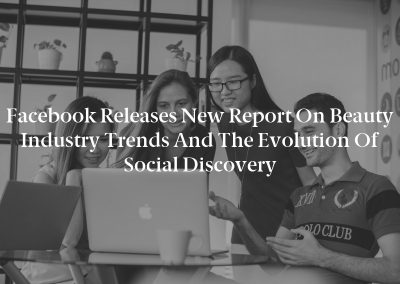 Facebook Releases New Report on Beauty Industry Trends and the Evolution of Social Discovery