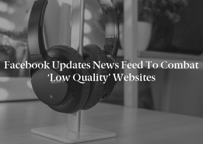 Facebook Updates News Feed to Combat 'Low Quality' Websites