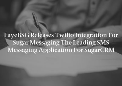 FayeBSG Releases Twilio Integration for Sugar Messaging the Leading SMS Messaging Application for SugarCRM