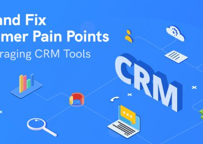 Find and Fix Customer Pain Points by Leveraging CRM Tools