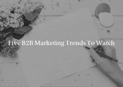 Five B2B Marketing Trends to Watch