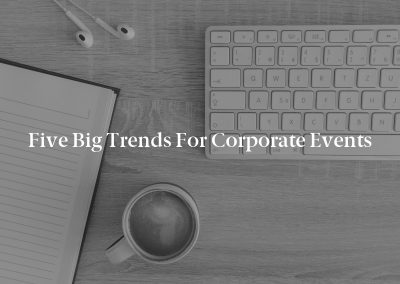 Five Big Trends for Corporate Events
