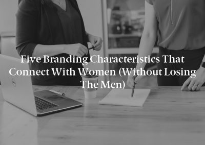 Five Branding Characteristics That Connect With Women (Without Losing the Men)