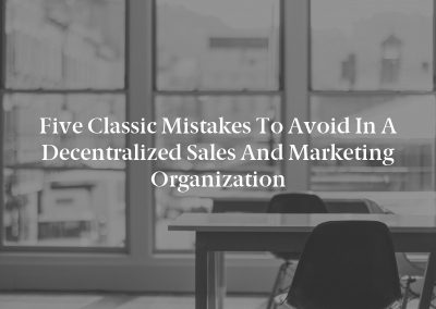 Five Classic Mistakes to Avoid in a Decentralized Sales and Marketing Organization