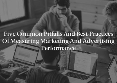 Five Common Pitfalls and Best-Practices of Measuring Marketing and Advertising Performance