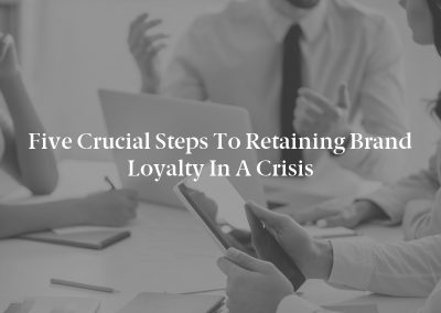 Five Crucial Steps to Retaining Brand Loyalty in a Crisis