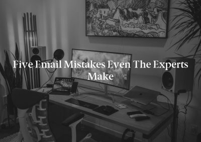 Five Email Mistakes Even the Experts Make