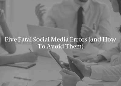 Five Fatal Social Media Errors (and How to Avoid Them)