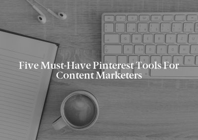 Five Must-Have Pinterest Tools for Content Marketers