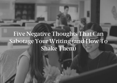 Five Negative Thoughts That Can Sabotage Your Writing (and How to Shake Them)
