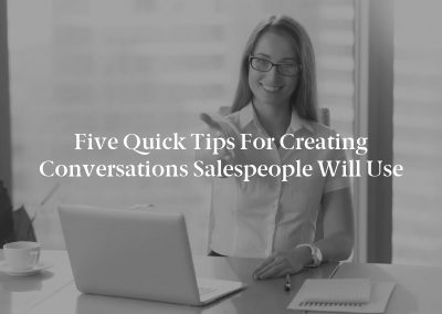 Five Quick Tips for Creating Conversations Salespeople Will Use