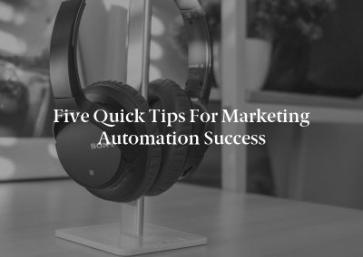 Five Quick Tips for Marketing Automation Success