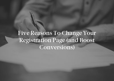 Five Reasons to Change Your Registration Page (and Boost Conversions)