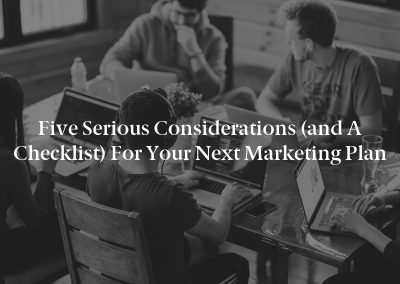 Five Serious Considerations (and a Checklist) for Your Next Marketing Plan