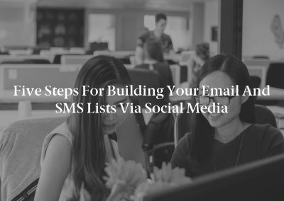 Five Steps for Building Your Email and SMS Lists via Social Media